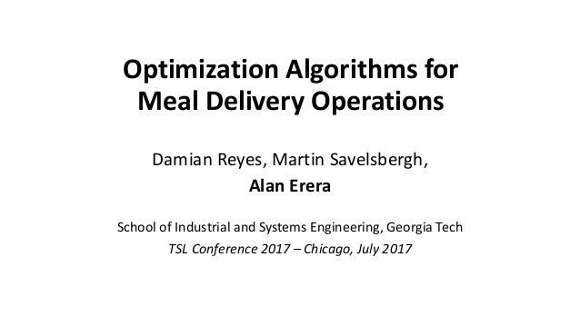 OptimizationAlgorithmsfor MealDeliveryOperations DamianReyes,MartinSavelsbergh, AlanErera SchoolofIndustrialan...