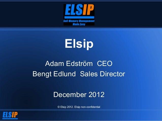 Elsip   Adam Edström CEOBengt Edlund Sales Director      December 2012       © Elsip 2012. Elsip non-confidential