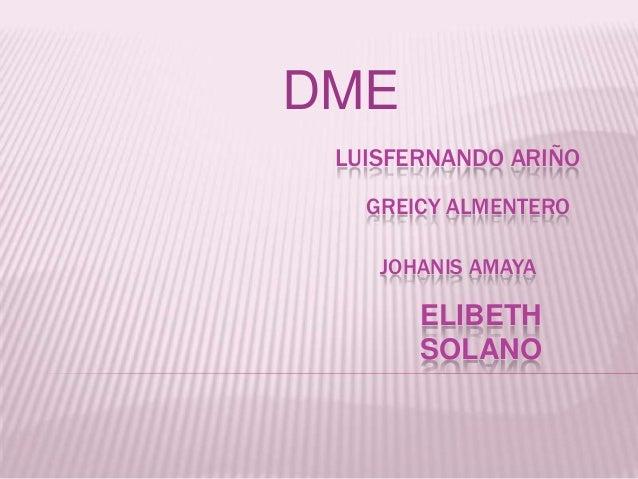JOHANIS AMAYA DME GREICY ALMENTERO LUISFERNANDO ARIÑO ELIBETH SOLANO