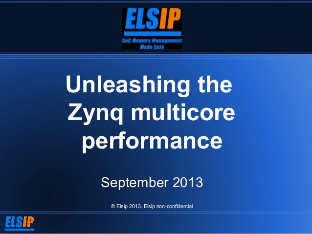 Unleashing the Zynq multicore performance September 2013 © Elsip 2013. Elsip non-confidential