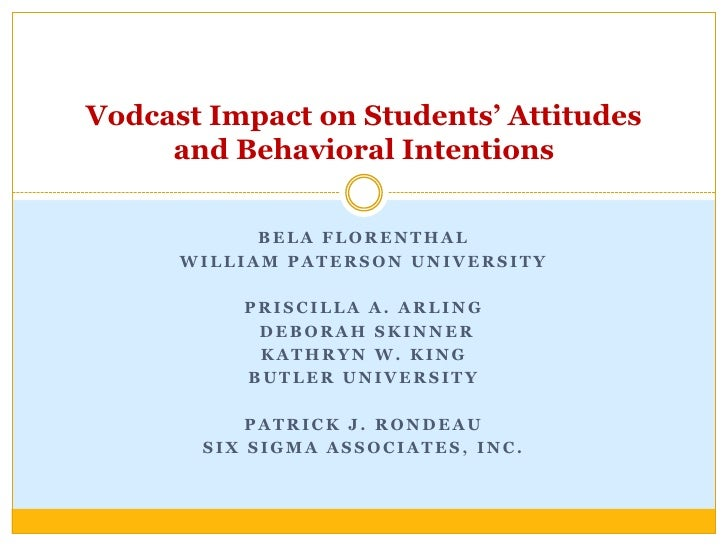 Vodcast Impact on Students' Attitudes     and Behavioral Intentions            BELA FLORENTHAL      WILLIAM PATERSON UNIVE...