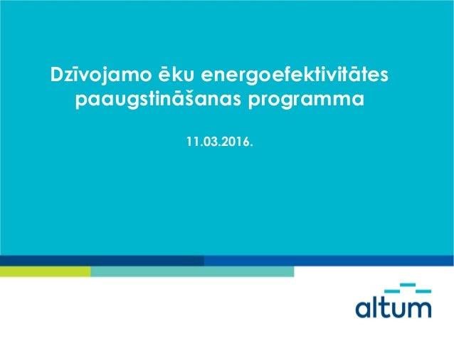 Dzīvojamo ēku energoefektivitātes paaugstināšanas programma 11.03.2016.