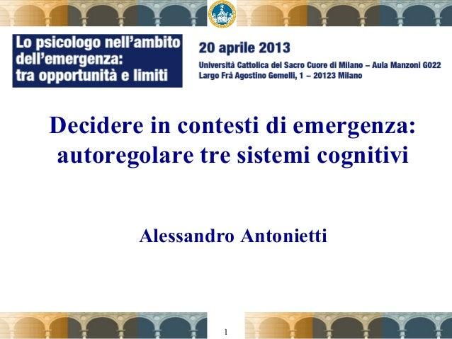 1Decidere in contesti di emergenza:autoregolare tre sistemi cognitiviAlessandro Antonietti