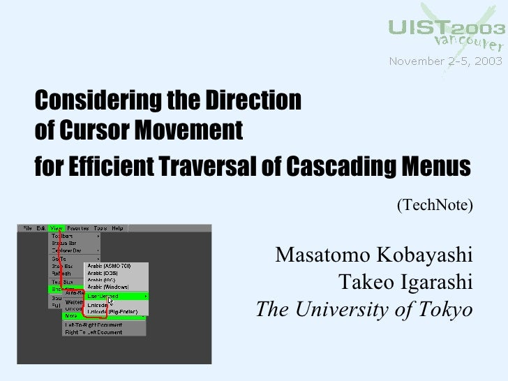 Considering the Direction of Cursor Movement for Efficient Traversal of Cascading Menus   (TechNote) Masatomo Kobayashi Ta...