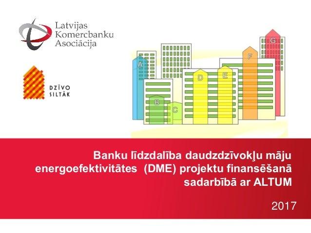 Banku līdzdalība daudzdzīvokļu māju energoefektivitātes (DME) projektu finansēšanā sadarbībā ar ALTUM 2017