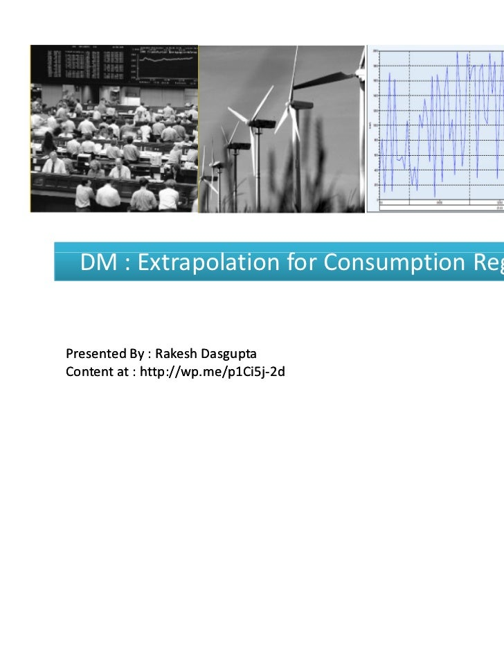 DM : Extrapolation for Consumption RegistersPresented By : Rakesh DasguptaContent at : http://wp.me/p1Ci5j-2d             ...