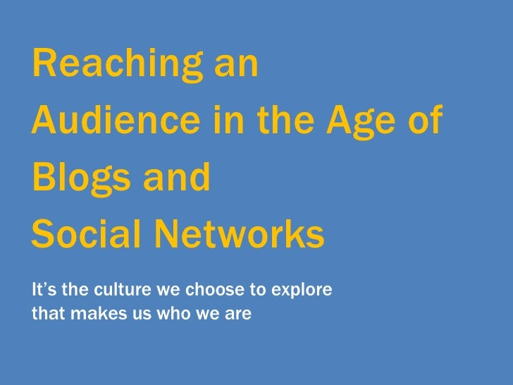 Reaching an Audience in the Age of  Blogs and  Social Networks It's the culture we choose to explore  that makes us who we...