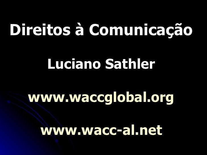 Direitos à Comunicação Luciano Sathler www.waccglobal.org www.wacc-al.net