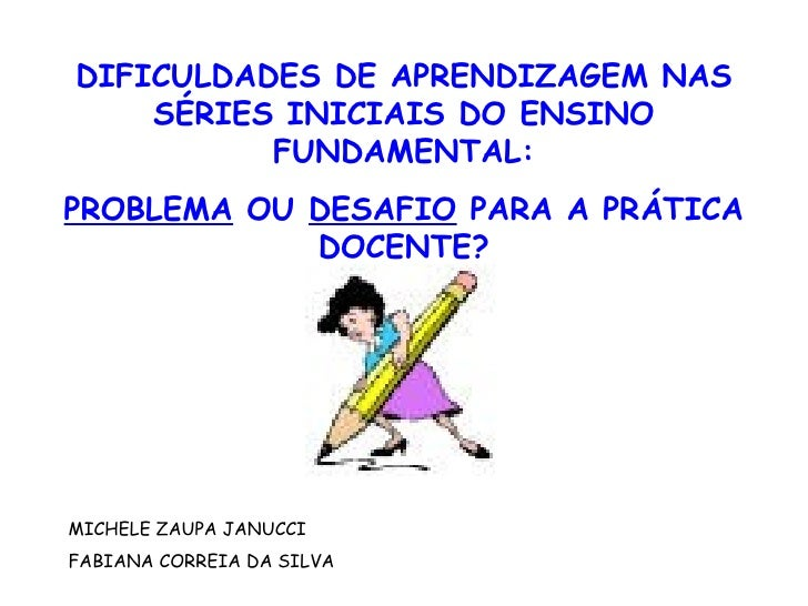DIFICULDADES DE APRENDIZAGEM NAS SÉRIES INICIAIS DO ENSINO FUNDAMENTAL: PROBLEMA  OU  DESAFIO  PARA A PRÁTICA DOCENTE? MIC...