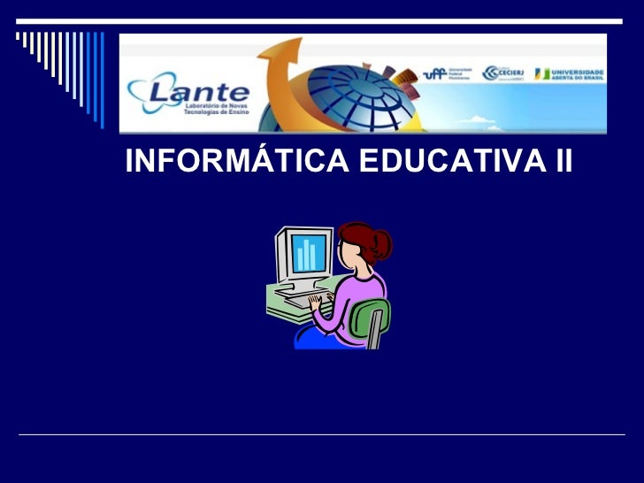 <ul><li>INFORMÁTICA EDUCATIVA II </li></ul>
