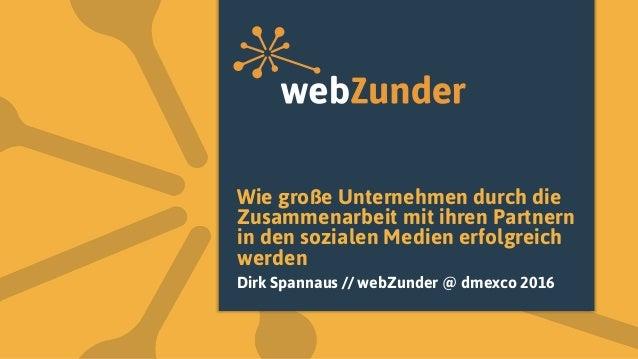 Wie große Unternehmen durch die Zusammenarbeit mit ihren Partnern in den sozialen Medien erfolgreich werden Dirk Spannaus ...