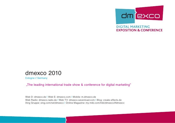 "dmexco 2010 Cologne // Germany  ""The leading international trade show & conference for digital marketing""   Web D: dmexco...."
