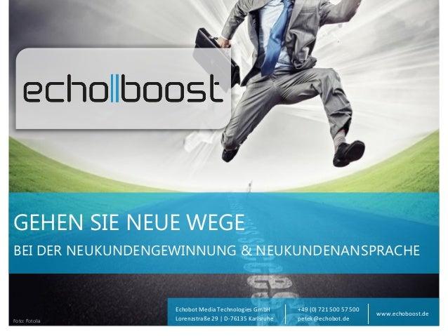 GEHEN SIE NEUE WEGE BEI DER NEUKUNDENGEWINNUNG & NEUKUNDENANSPRACHE  Foto: Fotolia  Echobot Media Technologies GmbH Lorenz...
