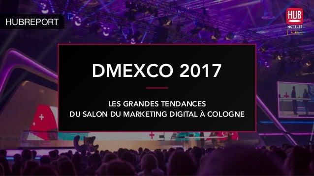 DMEXCO 2017 HUBREPORT LES GRANDES TENDANCES DU SALON DU MARKETING DIGITAL À COLOGNE
