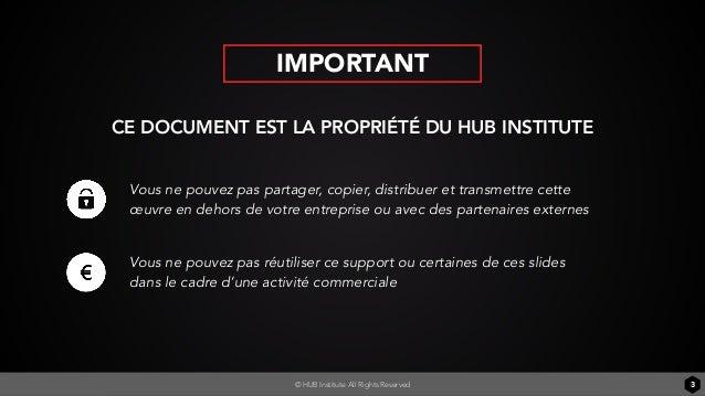 CE DOCUMENT EST LA PROPRIÉTÉ DU HUB INSTITUTE Vous ne pouvez pas partager, copier, distribuer et transmettre cette œuvre e...