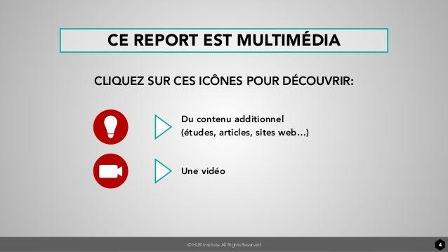 © HUB Institute All Rights Reserved 4 CE REPORT EST MULTIMÉDIA CLIQUEZ SUR CES ICÔNES POUR DÉCOUVRIR: Du contenu additionn...