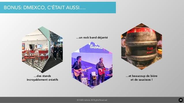 © HUB Institute All Rights Reserved 40 BONUS: DMEXCO, C'ÉTAIT AUSSI…. …un rock band déjanté …des stands incroyablement cré...