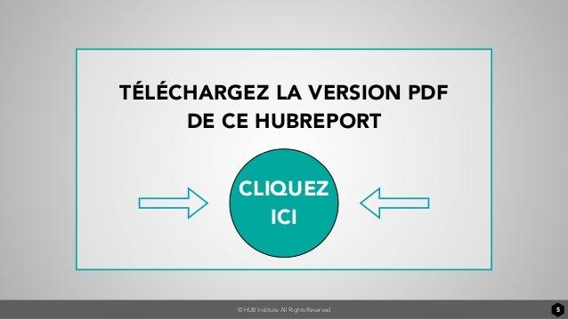 © HUB Institute All Rights Reserved 5 TÉLÉCHARGEZ LA VERSION PDF DE CE HUBREPORT CLIQUEZ ICI