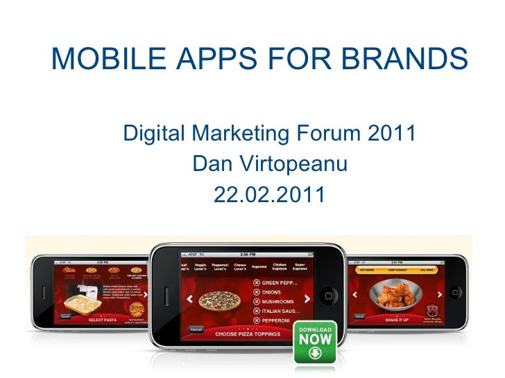 MOBILE APPS FOR BRANDS Digital Marketing Forum 2011 Dan Virtopeanu 22.02.2011