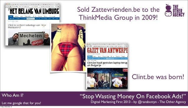 Sold Zattevrienden.be to the ThinkMedia Group in 2009!  Clint.be was born! Who Am I? Let me google that for you! Friday 18...