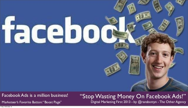 "Facebook Ads is a million business! Marketeer's Favorite Button: ""Boost Page"" Friday 18 October 13  ""Stop Wasting Money On..."