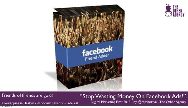 "Friends of friends are gold! Overlapping in lifestyle - economic situation / interest Friday 18 October 13  ""Stop Wasting ..."