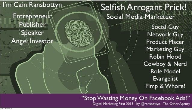 I'm Cain Ransbottyn Entrepreneur Publisher Speaker Angel Investor  Title Text Selfish Arrogant Prick! Title Text Social Med...