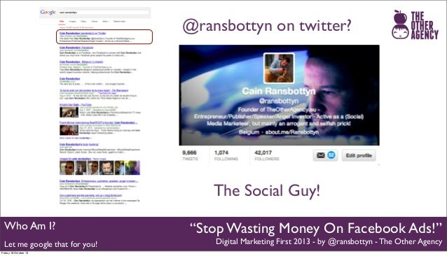 """@ransbottyn on twitter?  The Social Guy! Who Am I? Let me google that for you! Friday 18 October 13  """"Stop Wasting Money O..."""