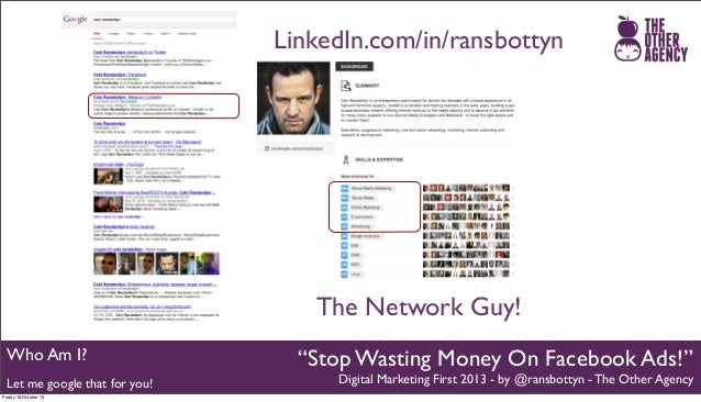 """LinkedIn.com/in/ransbottyn  The Network Guy! Who Am I? Let me google that for you! Friday 18 October 13  """"Stop Wasting Mon..."""