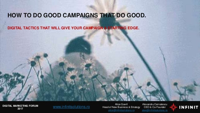 HOW TO DO GOOD CAMPAIGNS THAT DO GOOD. DIGITAL TACTICS THAT WILL GIVE YOUR CAMPAIGN A STARTING EDGE. Alexandru Cernatescu ...