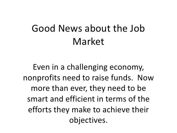 Good News about the Job Market<br />Even in a challenging economy, nonprofits need to raise funds.  Now more than ever, th...