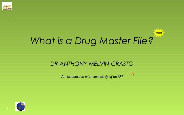 What is a Drug Master File?  DR ANTHONY MELVIN CRASTO  An introduction with case study of an API  1