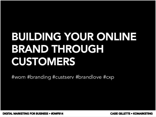 BUILDING YOUR ONLINE BRAND THROUGH CUSTOMERS  #wom #branding #custserv #brandlove #cxp DIGITAL MARKETING FOR BUSINESS • #D...