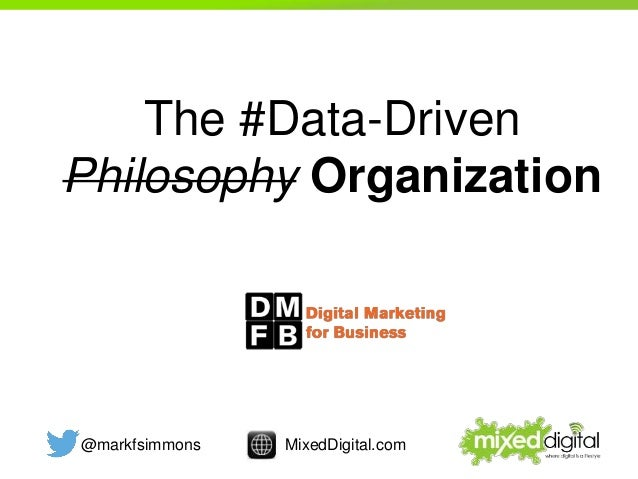 @markfsimmons MixedDigital.com The #Data-Driven Philosophy Organization