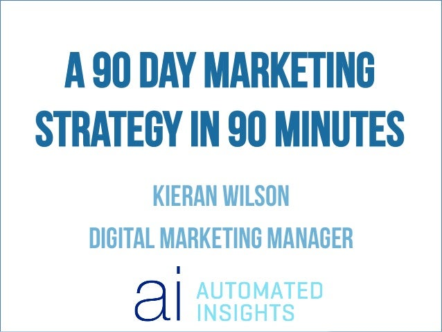 How to Write a 90 Day Marketing Strategy in 90 Minutes