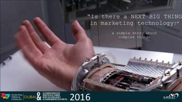"""a simple story about complex things """"Is there a NEXT BIG THING in marketing technology?"""" 2016"""
