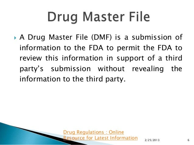 drug master file Dictionary: a drug master file (dmf) is a submission to the food and drug administration (fda) that may be used to provide confidential detailed information about facilities, processes, or articles used in the manufacturing, processing, packaging, and storing of one or more drugs.