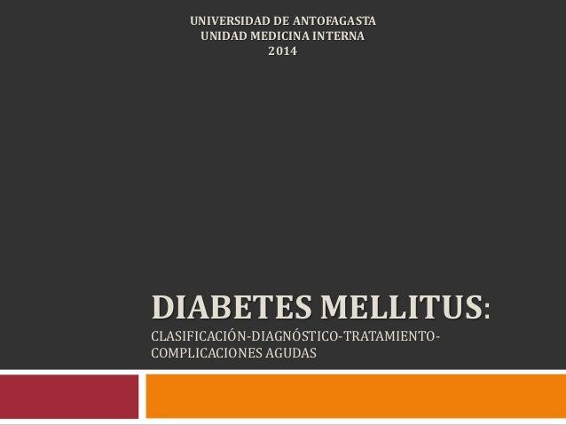 DIABETES MELLITUS: CLASIFICACIÓN-DIAGNÓSTICO-TRATAMIENTO- COMPLICACIONES AGUDAS UNIVERSIDAD DE ANTOFAGASTA UNIDAD MEDICINA...