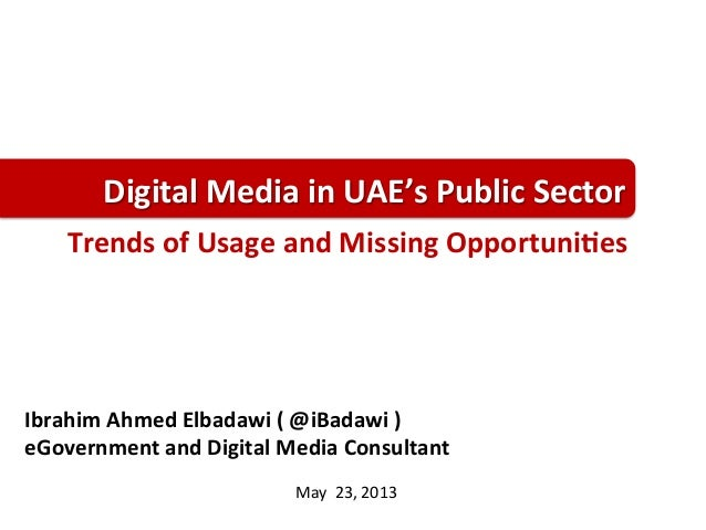 May	  	  23,	  2013	  Ibrahim	  Ahmed	  Elbadawi	  (	  @iBadawi	  )	  	  eGovernment	  and	  Digital	  Media	  Consultant	...