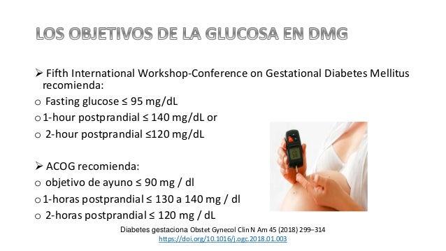  Fifth International Workshop-Conference on Gestational Diabetes Mellitus recomienda: o Fasting glucose ≤ 95 mg/dL o1-hou...