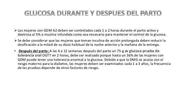 Las mujeres con GDM A2 deben ser controlados cada 1 a 2 horas durante el parto activo y dextrosa al 5% o insulina infundi...