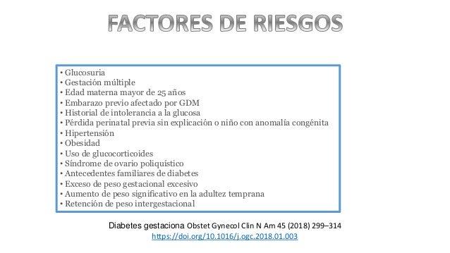 • Glucosuria • Gestación múltiple • Edad materna mayor de 25 años • Embarazo previo afectado por GDM • Historial de intole...