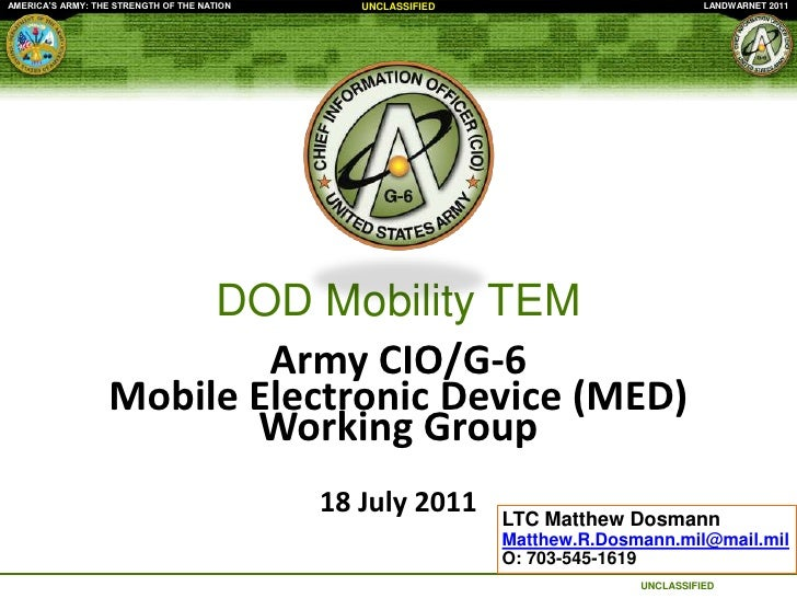 DOD Mobility TEM<br />Army CIO/G-6 <br />Mobile Electronic Device (MED) Working Group<br />18 July 2011<br />LTC Matthew D...