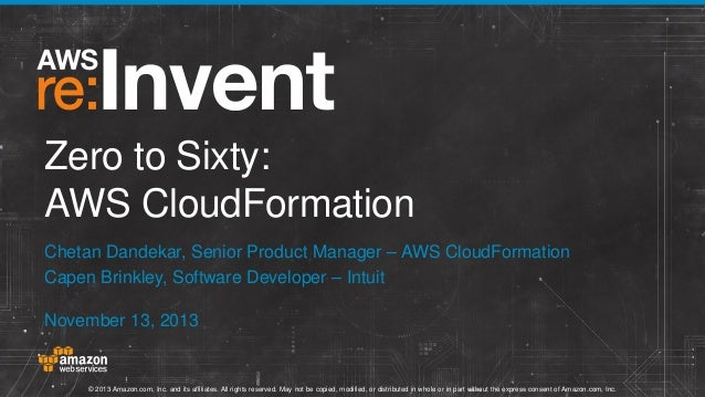Zero to Sixty: AWS CloudFormation Chetan Dandekar, Senior Product Manager – AWS CloudFormation Capen Brinkley, Software De...