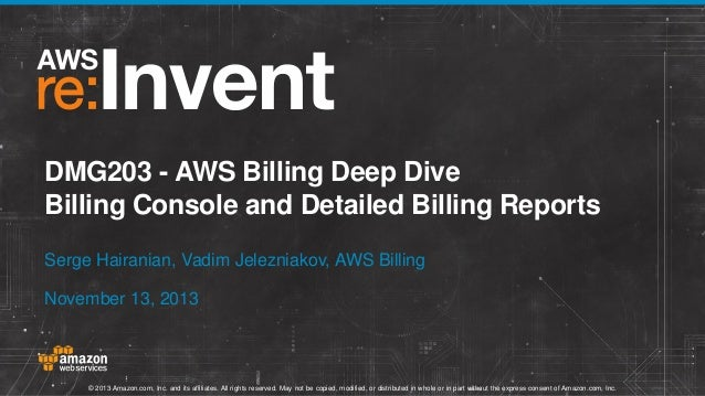 DMG203 - AWS Billing Deep Dive Billing Console and Detailed Billing Reports Serge Hairanian, Vadim Jelezniakov, AWS Billin...