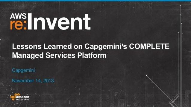 Lessons Learned on Capgemini's COMPLETE Managed Services Platform Capgemini November 14, 2013