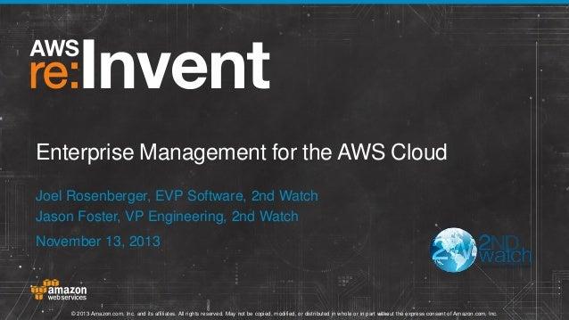 Enterprise Management for the AWS Cloud Joel Rosenberger, EVP Software, 2nd Watch Jason Foster, VP Engineering, 2nd Watch ...