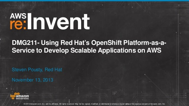 DMG211- Using Red Hat's OpenShift Platform-as-aService to Develop Scalable Applications on AWS Steven Pousty, Red Hat Nove...