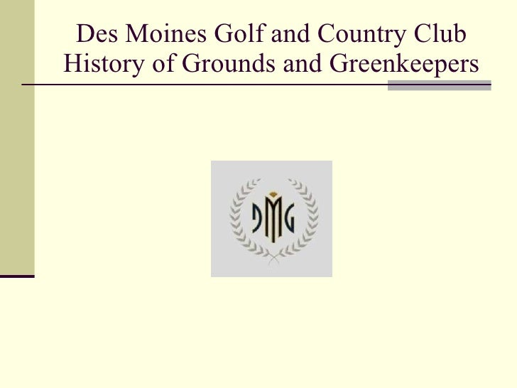 Des Moines Golf and Country Club History of Grounds and Greenkeepers