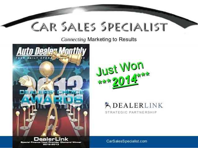 CarSalesSpecialist.com Connecting Marketing to Results S T R AT E G I C PA R T N E R S H I P Just Won Just Won ******20142...